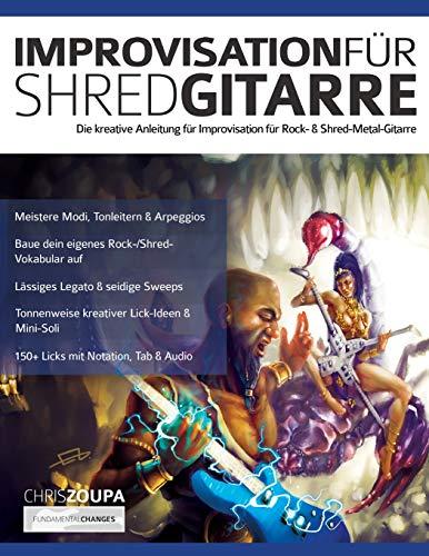 Improvisation für Shred-Gitarre: Die kreative Anleitung für Improvisation für Rock- & Shred-Metal-Gitarre (Rockgitarrenbuch spielen, Band 2)