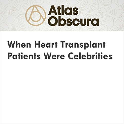 When Heart Transplant Patients Were Celebrities audiobook cover art