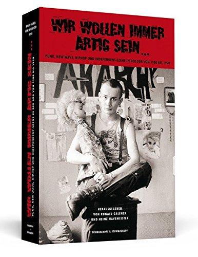 Wir wollen immer artig sein: Punk, New Wave, HipHop und Independent-Szene in der DDR 1980-1990