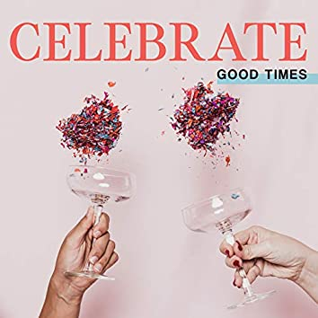 Celebrate Good Times - Enjoy The Moment and Delight In It with The Best Chillout Music