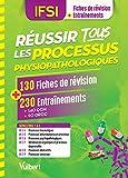 Réussir tous les processus physiopathologiques en 130 fiches et 230 entrainements - Processus traumatiques - Processus inflammatoires et infectieux -...- Processus obstructifs - Processus tumoraux