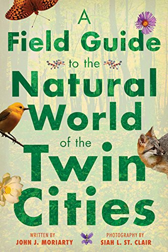 Compare Textbook Prices for A Field Guide to the Natural World of the Twin Cities Illustrated Edition ISBN 9781517905491 by Moriarty, John J.,St. Clair, Siah L.