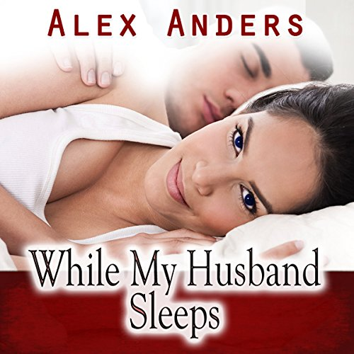 While My Husband Sleeps (M-F Cuckold Female Dominance Male Submission Erotica) audiobook cover art