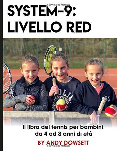 SYSTEM-9: Livello Red: Il libro del tennis per bambini da 4 ad 8 anni di età