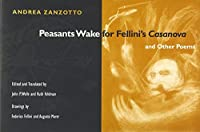 Peasants Wake for Fellini's Casanova and Other Poems (Illinois Poetry Series)
