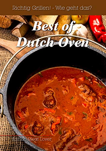 Richtig grillen - Wie geht das (Best of Dutch Oven) (German Edition)