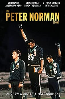 The Peter Norman Story by [Andrew Webster, Matt Norman]
