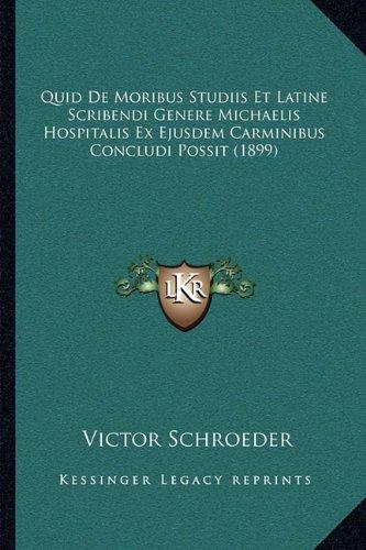 Quid de Moribus Studiis Et Latine Scribendi Genere Michaelis Hospitalis Ex Ejusdem Carminibus Concludi Possit (1899)