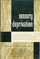 Sensory Deprivation: A Symposium Held at Harvard Medical School