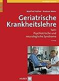 Geriatrische Krankheitslehre. Teil I: Psychiatrische und neurologische Syndrome - Manfred Hafner