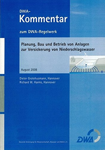 Planung, Bau und Betrieb von Anlagen zur Versickerung von Niederschlagswasser: Kommentar zum Arbeitsblatt DWA-A 138 (DWA-Kommentar zum DWA-Regelwerk)
