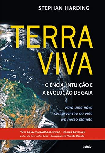 Terra Viva: Ciência, Intuição E A Evolução De Gaia
