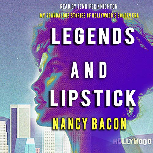 Legends and Lipstick Audiobook By Nancy Bacon cover art