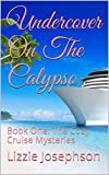 Undercover On The Calypso: Book One: The Cozy Cruise Mysteries (English Edition)