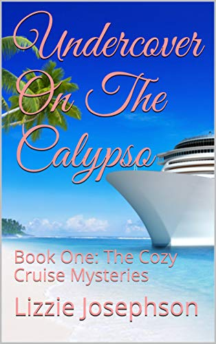 Undercover On The Calypso: Book One: The Cozy Cruise Mysteries by [Lizzie Josephson]