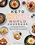 Keto Chaffle World Cookbook: Quick & Easy Ketogenic Waffle Recipes for Delicious Treats in your Low-Carb Diet