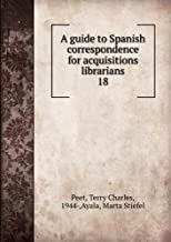 Guide to Spanish Correspondence for Acquisitions Librarians (Bibliography and Reference Series (Seminar on the Acquisition of Latin American Library Materials), 18.)