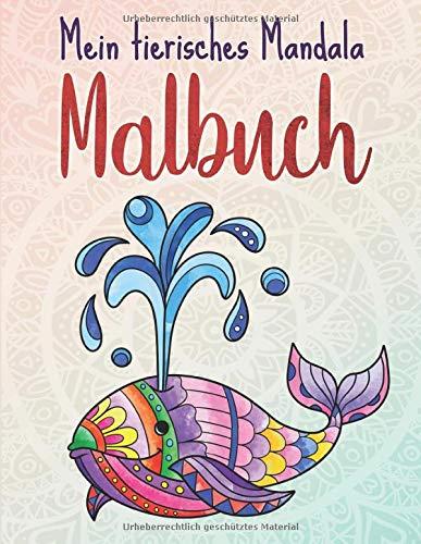 Mein tierisches Mandala Malbuch: 50 Tiermandalas für Kinder ab 4 Jahren, Kreativität fördern mit dem Mandala Malbuch für Kinder (Mandala Malbücher für die ganze Familie)