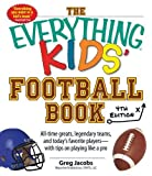 The Everything Kids' Football Book: All-Time Greats, Legendary Teams, and Today's Favorite Players--With Tips...