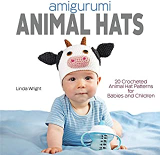 Amigurumi Animal Hats: 20 Crocheted Animal Hat Patterns for Babies and Children