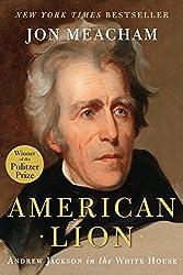 American Lion: Andrew Jackson in the White House : Jon Meacham