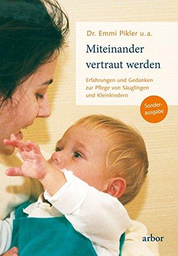 Miteinander vertraut werden: Erfahrungen und Gedanken zur Pflege von Säuglingen und Kleinkindern: Erfahrungen und Gedanken zur Pflege von Suglingen und Kleinkindern -Sonderausgabe-