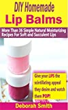 DIY Homemade Lip Balms: More Than 36 Simple Natural Moisturizing Recipes For Soft & Succulent Lips (English Edition)