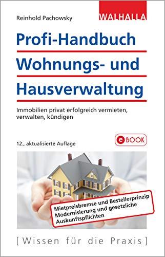 Profi-Handbuch Wohnungs- und Hausverwaltung: Immobilien privat erfolgreich vermieten, verwalten, kündigen