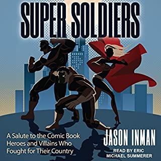 Super Soldiers     A Salute to the Comic Book Heroes and Villains Who Fought for Their Country              By:                                                                                                                                 Jason Inman                               Narrated by:                                                                                                                                 Eric Michael Summerer                      Length: 5 hrs and 32 mins     1 rating     Overall 5.0