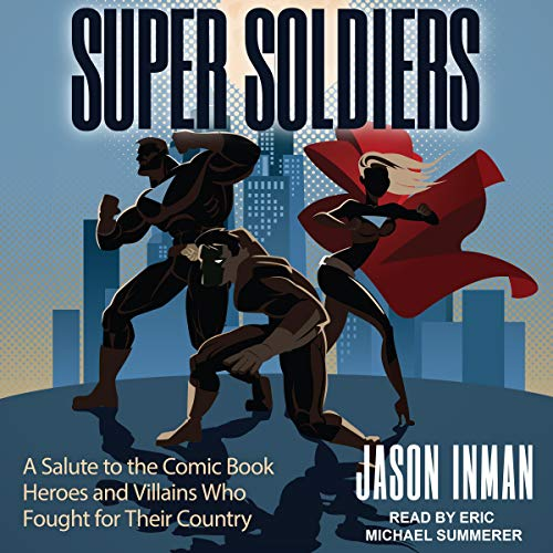 Super Soldiers     A Salute to the Comic Book Heroes and Villains Who Fought for Their Country              By:                                                                                                                                 Jason Inman                               Narrated by:                                                                                                                                 Eric Michael Summerer                      Length: 5 hrs and 32 mins     Not rated yet     Overall 0.0