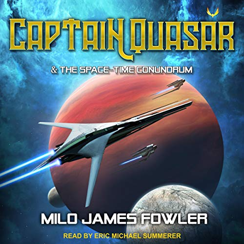 Captain Quasar & the Space-Time Conundrum Audiobook By Milo James Fowler cover art