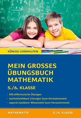Mein großes Übungsbuch Mathematik. 5./6. Klasse.: Alle wichtigen Themen des Mathematikunterrichts der 5. und 6. Klasse plus separatem Erklärteil. (Königs Lernhilfen)