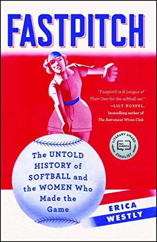 Compare Textbook Prices for Fastpitch: The Untold History of Softball and the Women Who Made the Game Reprint Edition ISBN 9781501118609 by Westly, Erica