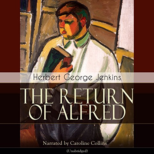 The Return of Alfred                   By:                                                                                                                                 Herbert George Jenkins                               Narrated by:                                                                                                                                 Caroline Collins                      Length: 9 hrs     Not rated yet     Overall 0.0