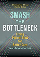Smash the Bottleneck: Fixing Patient Flow for Better Care (and a Better Bottom Line)