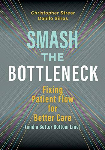 Compare Textbook Prices for Smash the Bottleneck: Fixing Patient Flow for Better Care and a Better Bottom Line 1 Edition ISBN 9781640551503 by Sirias, Danilo,Strear, Christopher
