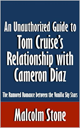 An Unauthorized Guide to Tom Cruise's Relationship with Cameron Diaz: The Rumored Romance between the Vanilla Sky Stars [Article] (English Edition)