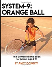 SYSTEM-9: Orange Ball: The Ultimate Tennis Book for juniors aged 9+