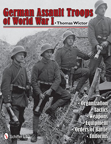 German Assault Tr of World War I: Organization Tactics Weapons Equipment Orders of Battle Uniforms