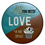 MAIYUAN Decorative Metal Signs All You Need is Love or More Cupcakes Retro Plaque Signs for Cafe Bar, Beer Pub,Club, Hotel Signboard Wall Decor Round Plates 30cm