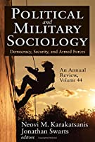 Political and Military Sociology, an Annual Review: Volume 44, Democracy, Security, and Armed Forces (Political and Military Sociology Series)