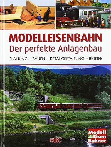 Modelleisenbahn - Der perfekte Anlagenbau: Planung - Bauen - Detailgestaltung - Betrieb