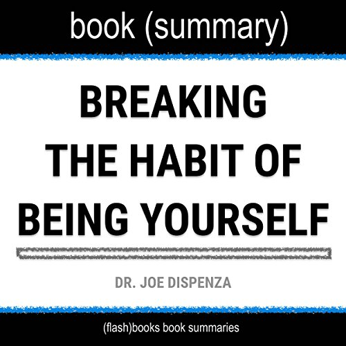Summary of Breaking the Habit of Being Yourself by Joe Dispenza: How to Lose Your Mind and Create a New One audiobook cover art