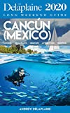 Cancún (Mexico) - The Delaplaine 2020 Long Weekend Guide (Long Weekend Guides) (English Edition)