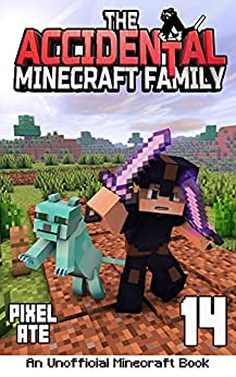 The Accidental Minecraft Family: Book 14 by [Pixel Ate]