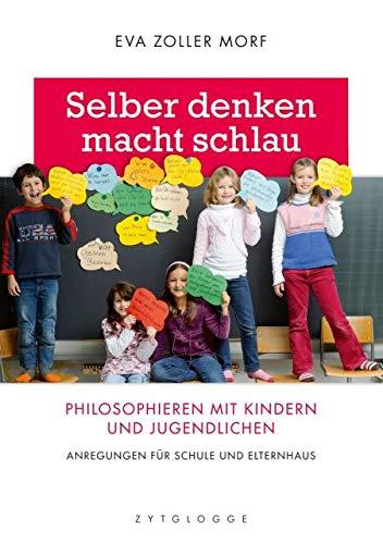 Selber denken macht schlau: Philosophieren mit Kindern