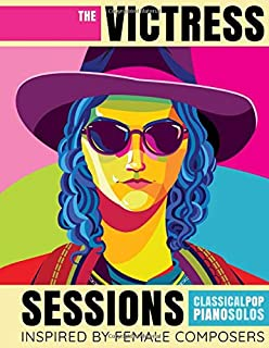 The Victress Sessions: Classical Pop Piano Solos Inspired By Female Composers