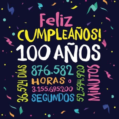 Feliz Cumpleaños - 100 Años: Un libro de visitas para fiesta de 100 cumpleaños – Decoración y regalos originales para hombres y mujeres - 100 años - ... para felicitaciones y fotos de los invitados