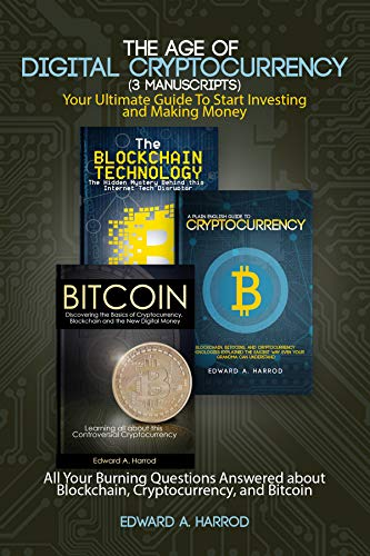 The Age of Digital Cryptocurrency (3 Manuscripts): Your Ultimate Guide To Start Investing and Making Money: All Your Burning Questions Answered about Blockchain, ... and Bitcoin (English Edition)