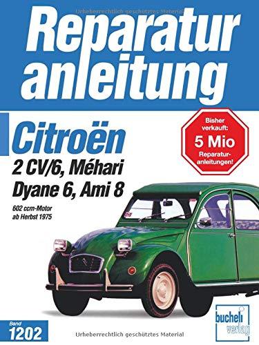 Citroen 2CV/6,Dyane6,Mehari,Ami 8,602ccm alle Modelle,alle Baujahre: 602 ccm-Motor ab Herbst 1975 (Reparaturanleitungen)